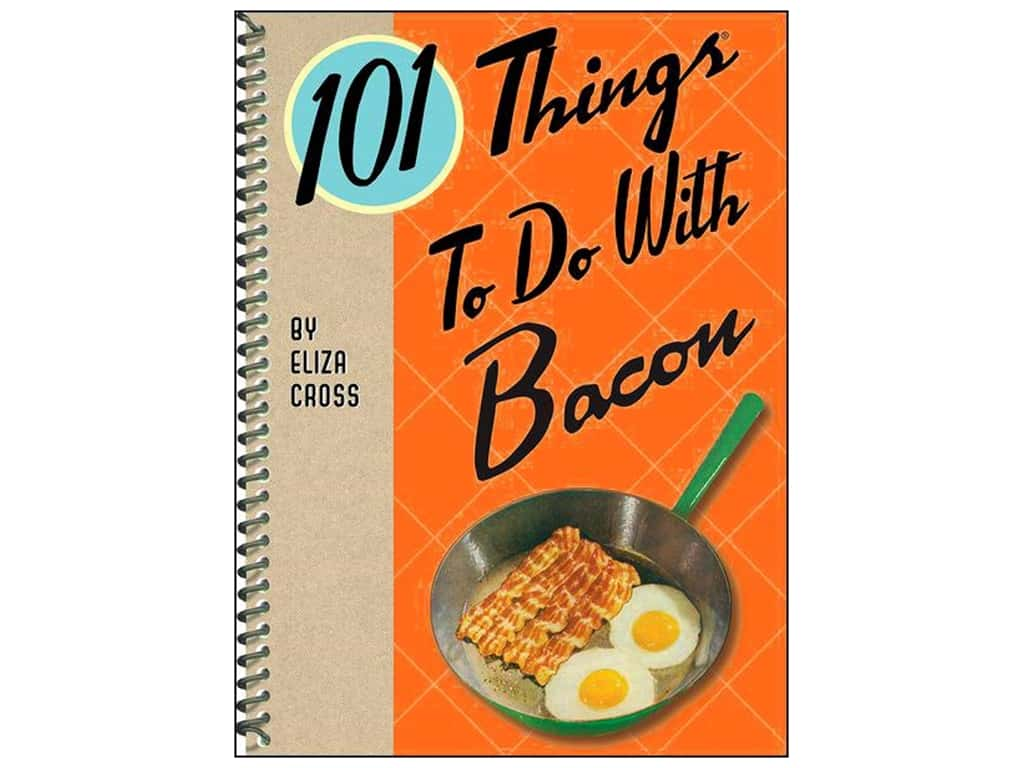 101 Things To Do With Bacon Book by Eliza Cross