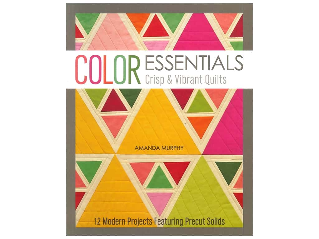 Stash By C&T Color Essentials Crisp & Vibrant Quilts Book